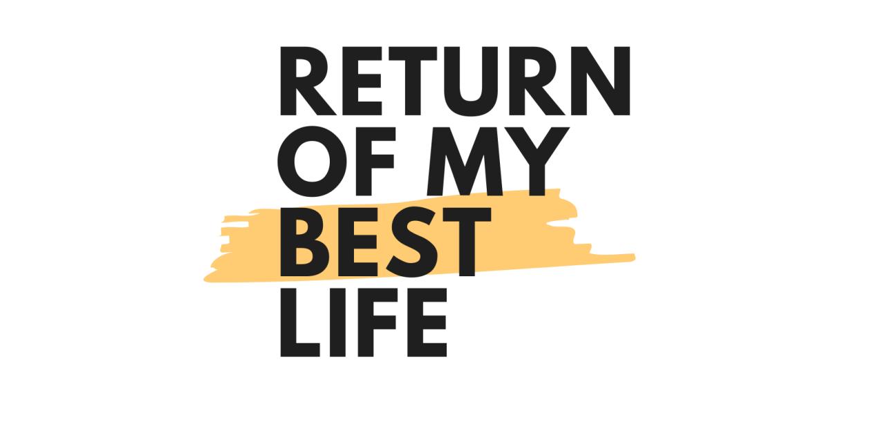 Return Of My Life!